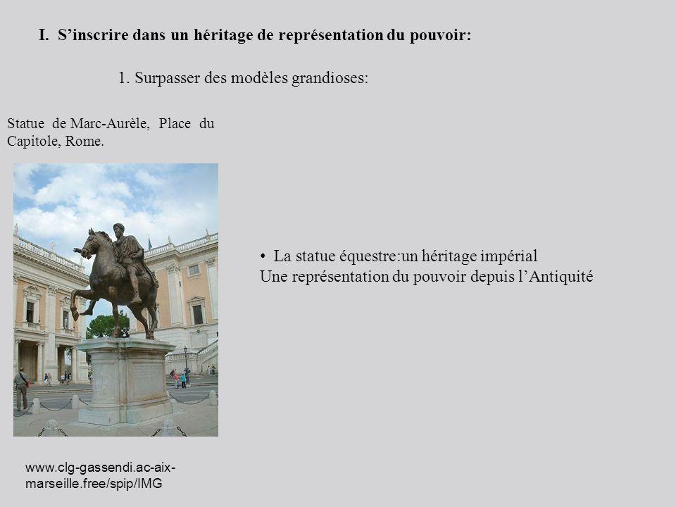 La statue équestre:un héritage impérial Une représentation du pouvoir depuis lAntiquité Statue de Marc-Aurèle, Place du Capitole, Rome. I. Sinscrire d