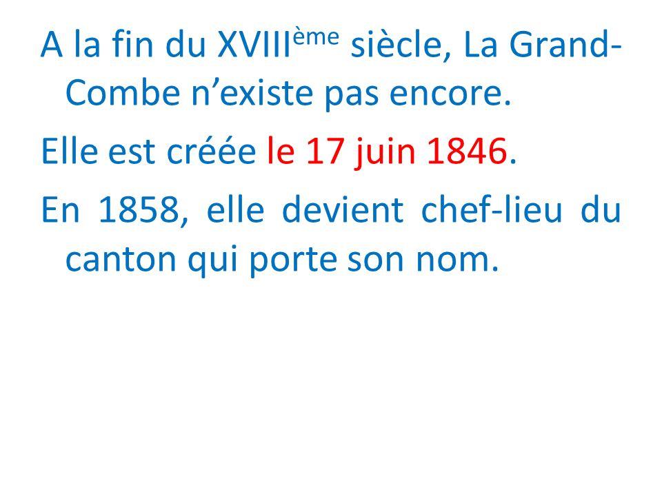 A la fin du XVIII ème siècle, La Grand- Combe nexiste pas encore.