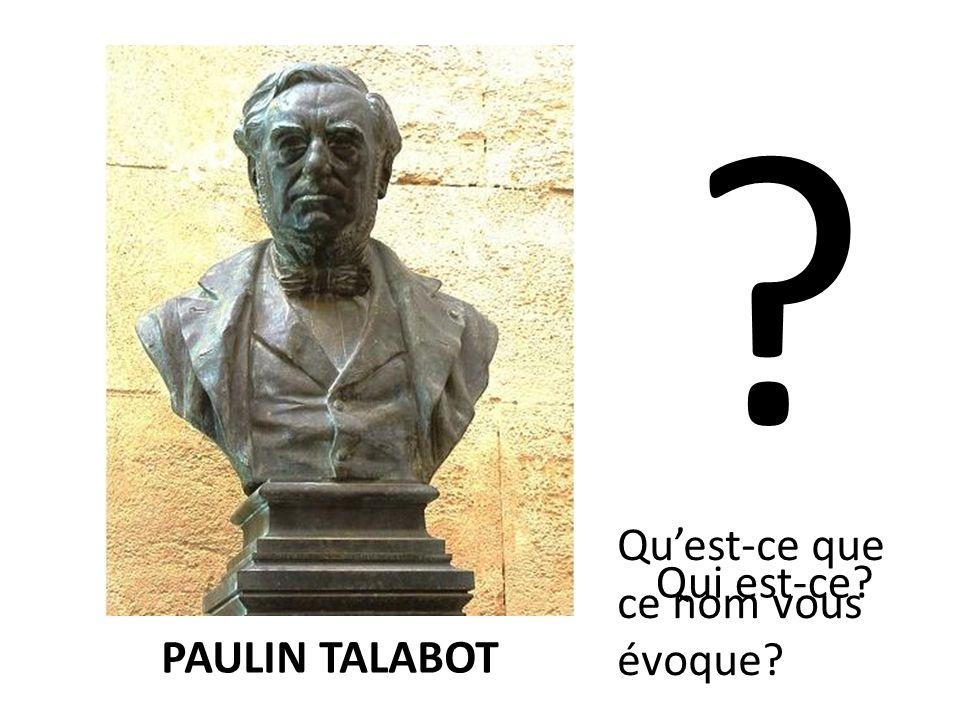 Qui est-ce PAULIN TALABOT Quest-ce que ce nom vous évoque