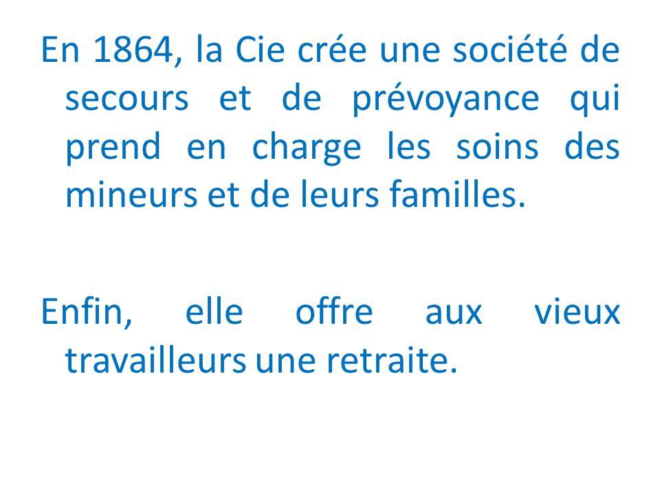 En 1864, la Cie crée une société de secours et de prévoyance qui prend en charge les soins des mineurs et de leurs familles.