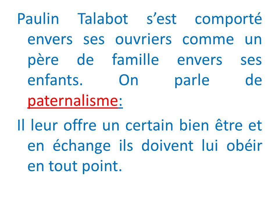 Paulin Talabot sest comporté envers ses ouvriers comme un père de famille envers ses enfants.
