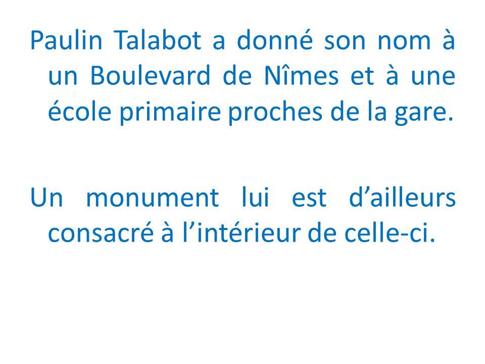 Paulin Talabot a donné son nom à un Boulevard de Nîmes et à une école primaire proches de la gare.