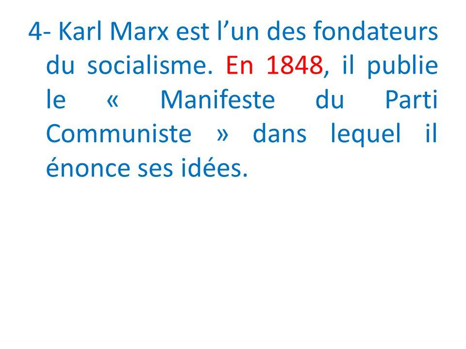 4- Karl Marx est lun des fondateurs du socialisme.