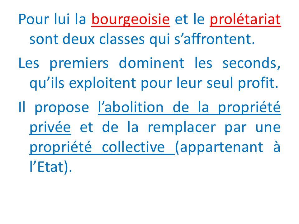 Pour lui la bourgeoisie et le prolétariat sont deux classes qui saffrontent.