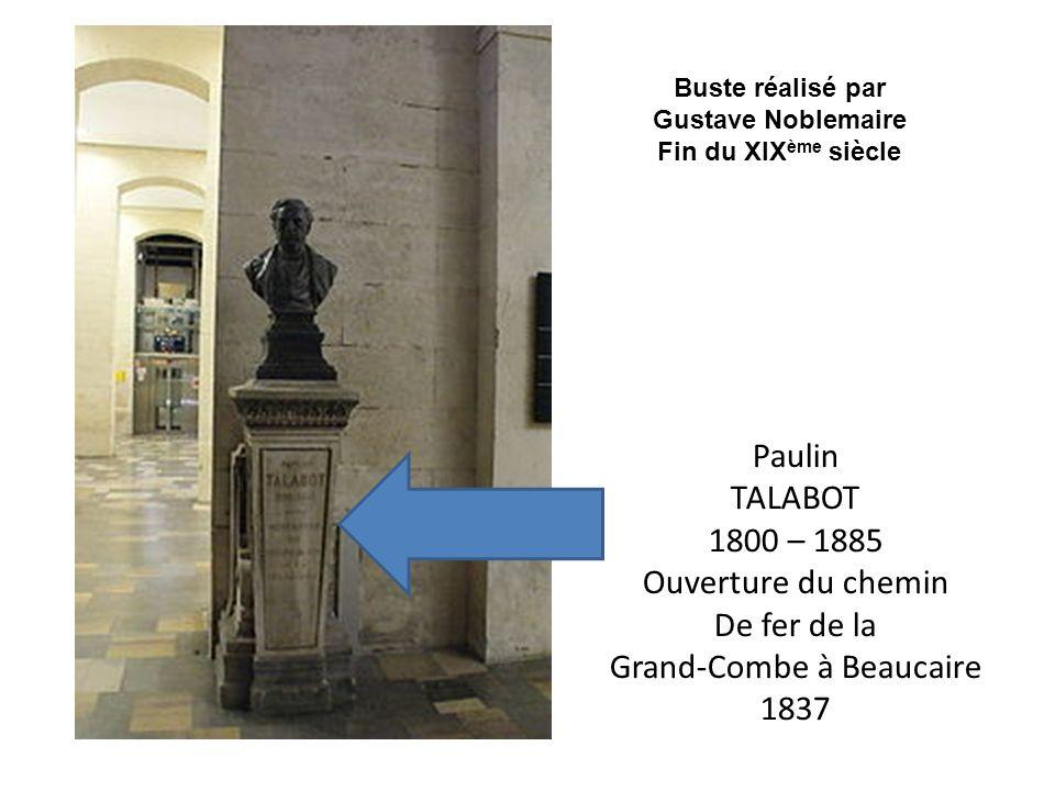 Paulin TALABOT 1800 – 1885 Ouverture du chemin De fer de la Grand-Combe à Beaucaire 1837 Buste réalisé par Gustave Noblemaire Fin du XIX ème siècle