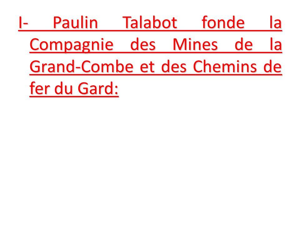 I- Paulin Talabot fonde la Compagnie des Mines de la Grand-Combe et des Chemins de fer du Gard:
