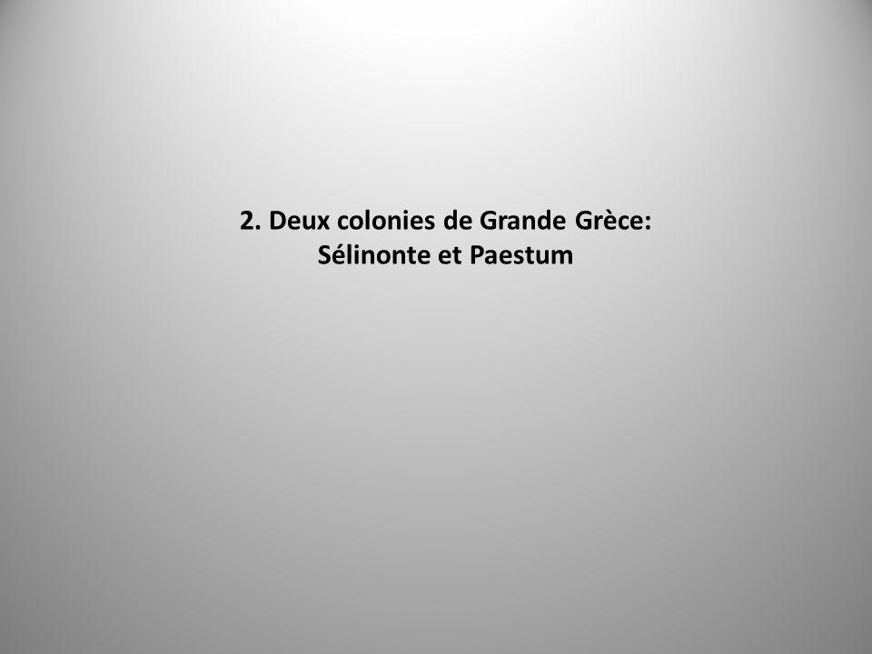 2. Deux colonies de Grande Grèce: Sélinonte et Paestum