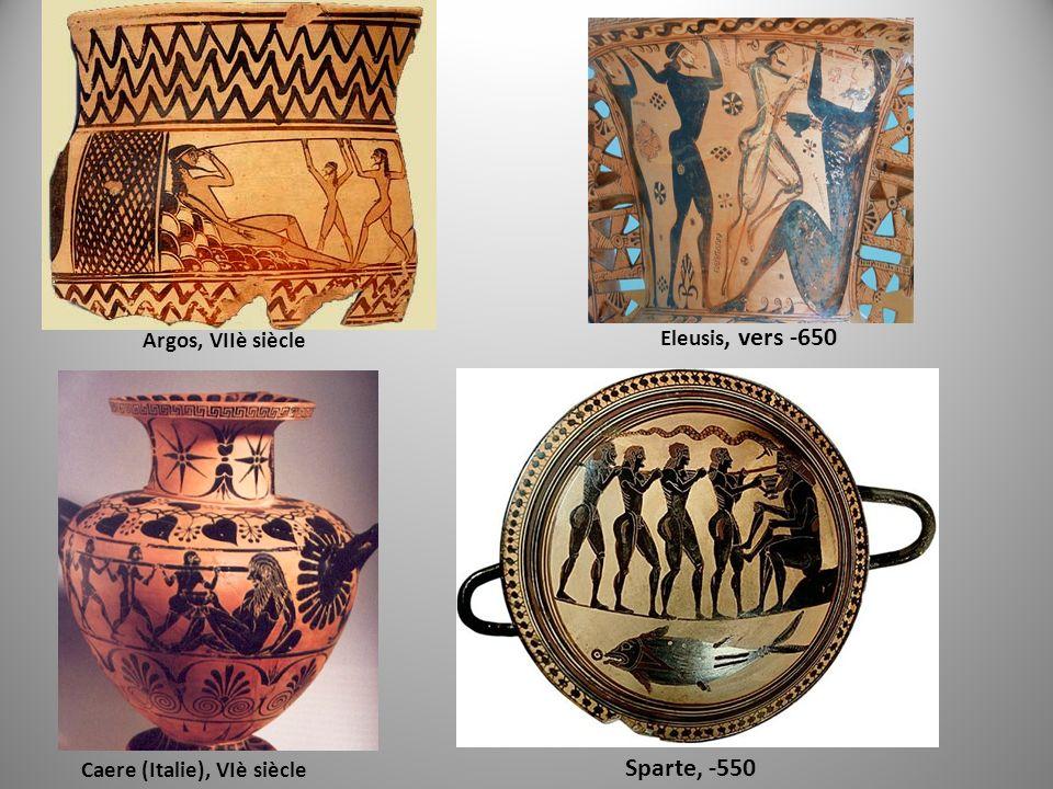 Argos, VIIè siècle Eleusis, vers -650 Caere (Italie), VIè siècle Sparte, -550