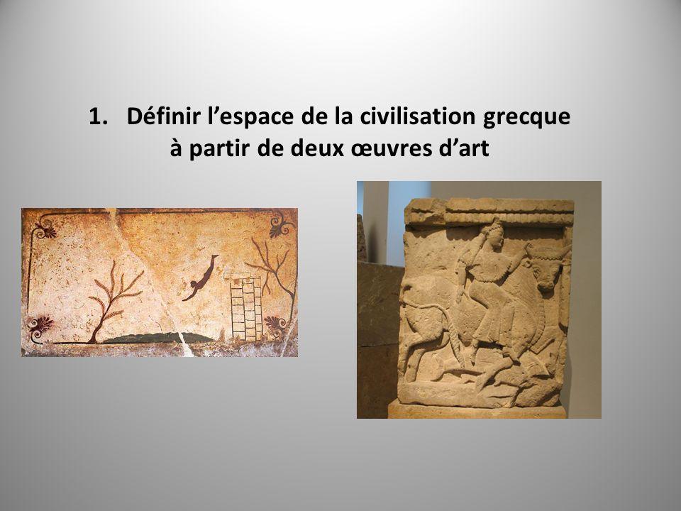 1.Définir lespace de la civilisation grecque à partir de deux œuvres dart
