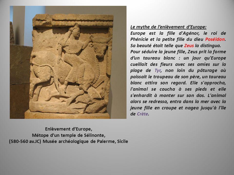 Enlèvement dEurope, Métope dun temple de Sélinonte, (580-560 av.JC) Musée archéologique de Palerme, Sicile Le mythe de lenlèvement dEurope: Europe est