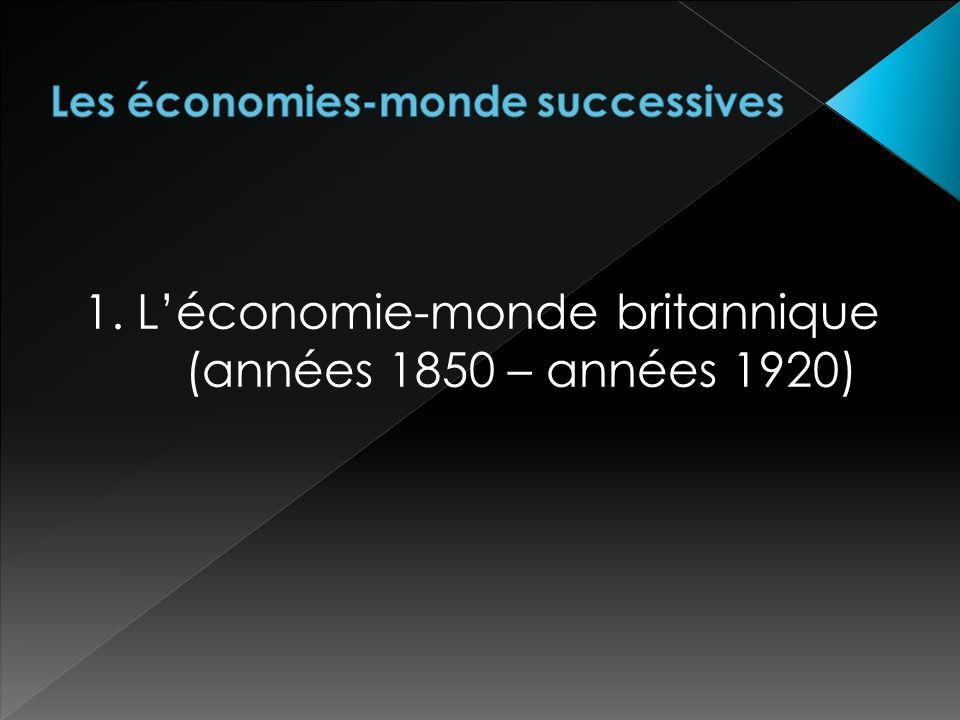 1. Léconomie-monde britannique (années 1850 – années 1920)