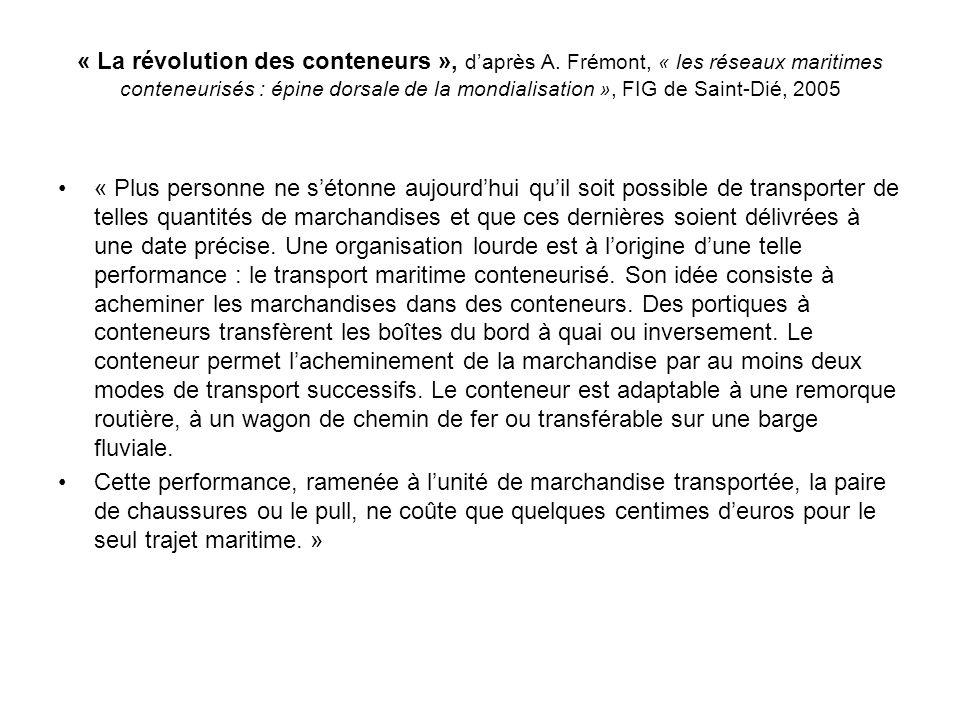 « La révolution des conteneurs », daprès A. Frémont, « les réseaux maritimes conteneurisés : épine dorsale de la mondialisation », FIG de Saint-Dié, 2