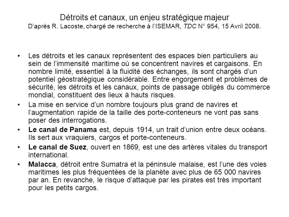 Détroits et canaux, un enjeu stratégique majeur Daprès R. Lacoste, chargé de recherche à lISEMAR, TDC N° 954, 15 Avril 2008. Les détroits et les canau