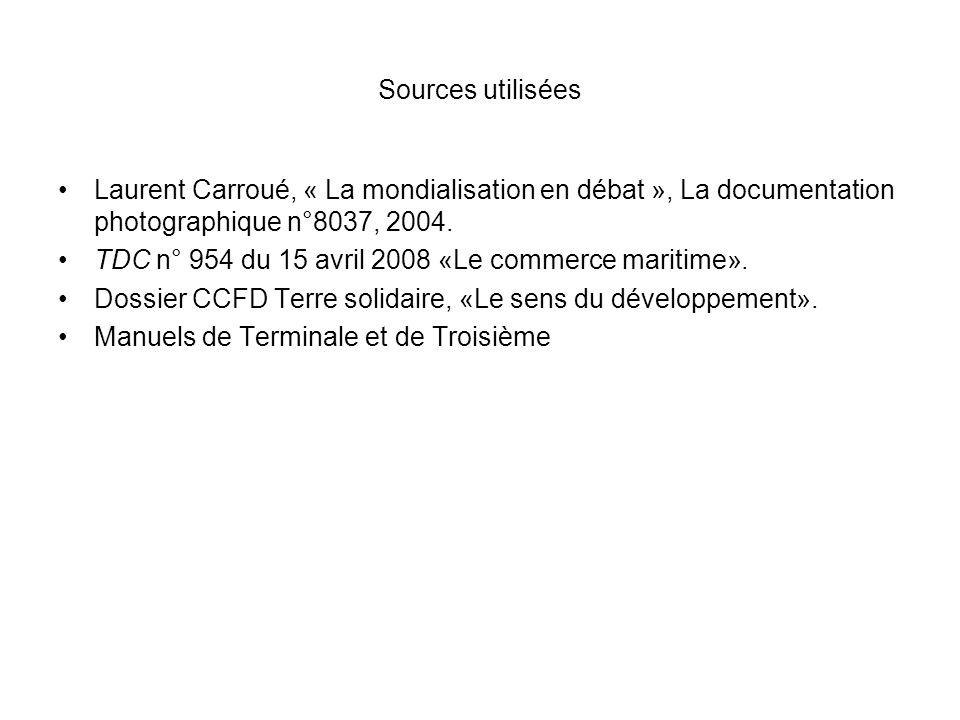Sources utilisées Laurent Carroué, « La mondialisation en débat », La documentation photographique n°8037, 2004. TDC n° 954 du 15 avril 2008 «Le comme