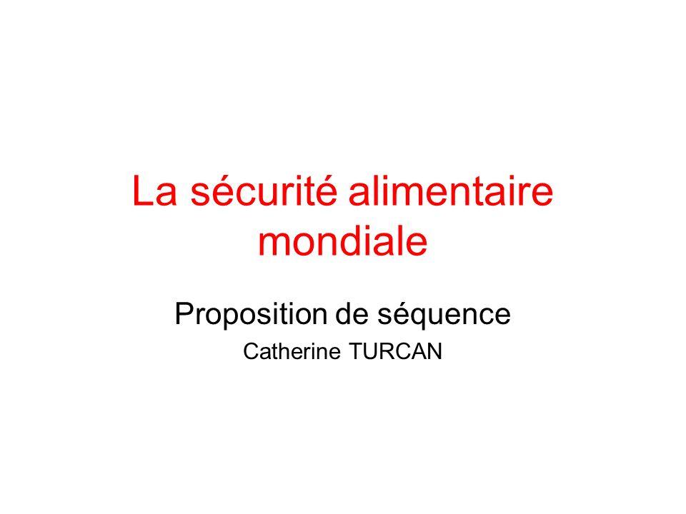 La sécurité alimentaire mondiale Proposition de séquence Catherine TURCAN