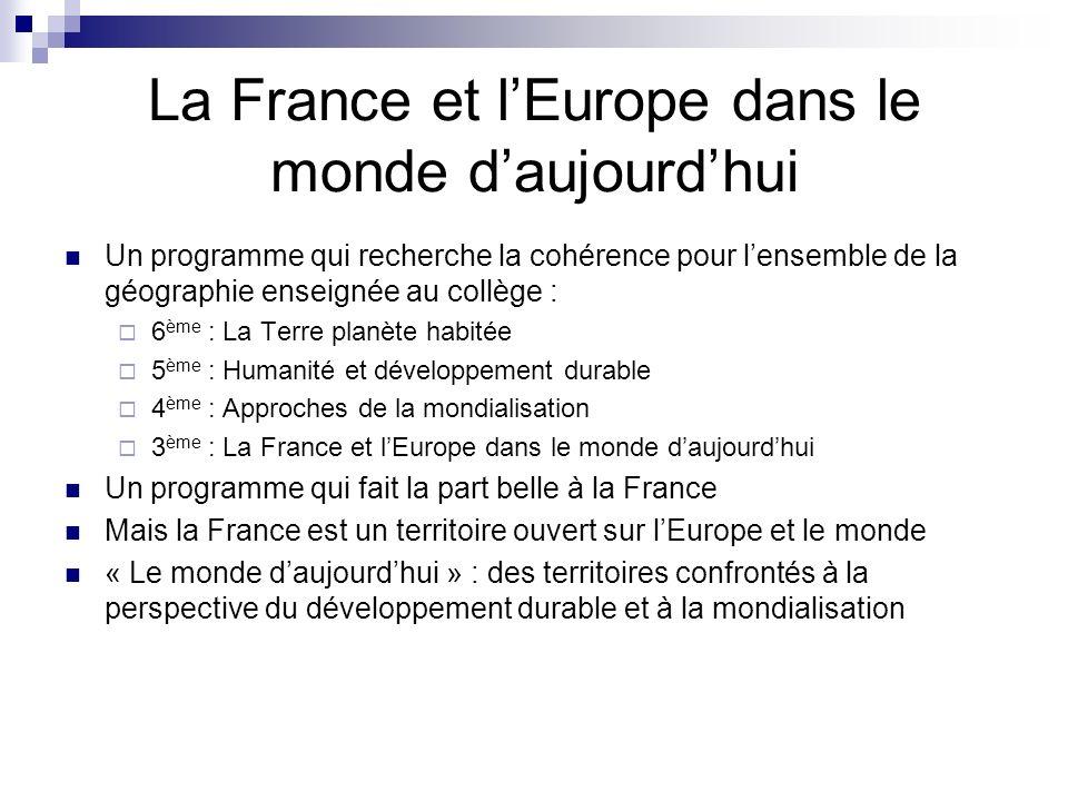 La France et lEurope dans le monde daujourdhui Un programme qui recherche la cohérence pour lensemble de la géographie enseignée au collège : 6 ème :