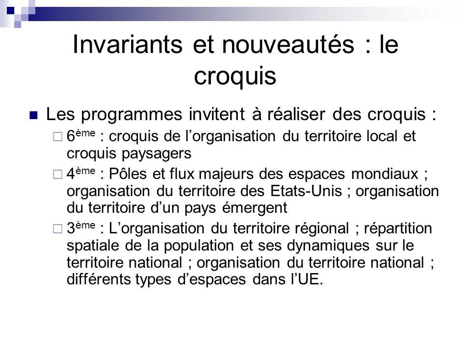 Invariants et nouveautés : le croquis Les programmes invitent à réaliser des croquis : 6 ème : croquis de lorganisation du territoire local et croquis