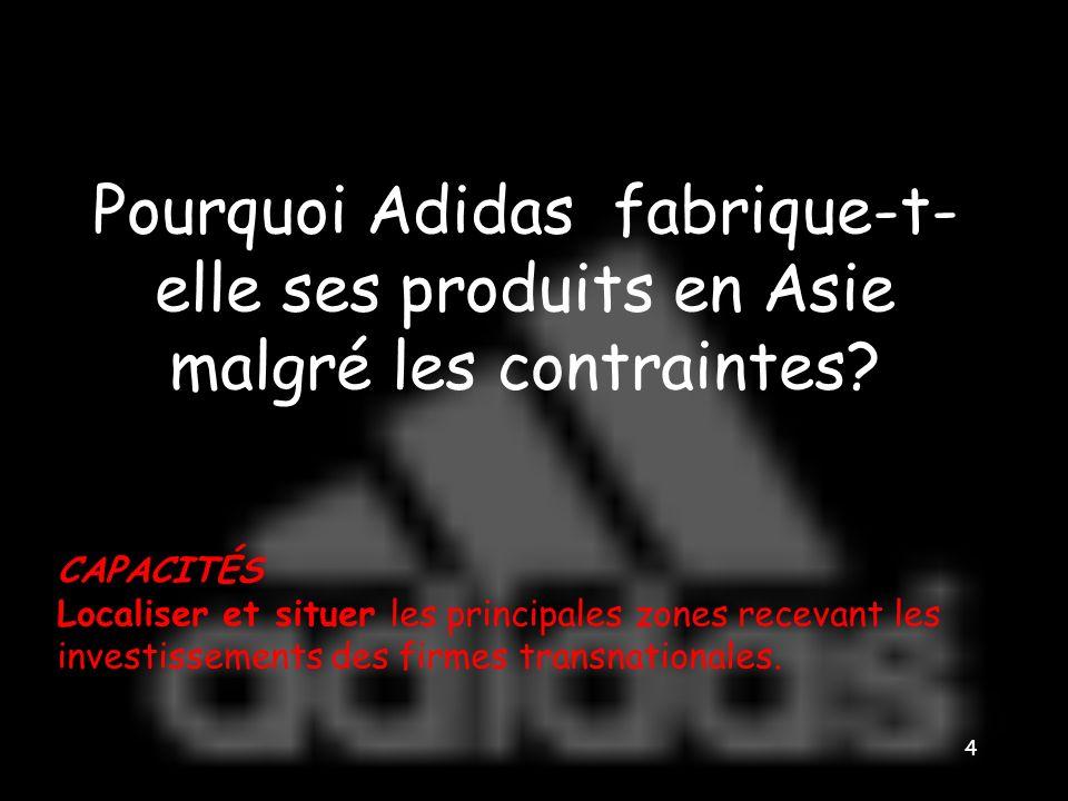 La production d Adidas est délocalisée en Asie, même si les consommateurs se trouvent en Europe et aux Etats- Unis.