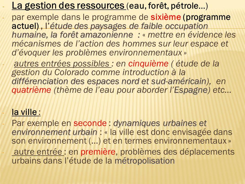 - La gestion des ressources (eau, forêt, pétrole…) étude des paysages de faible occupation humaine, la forêt amazonienne : - par exemple dans le progr