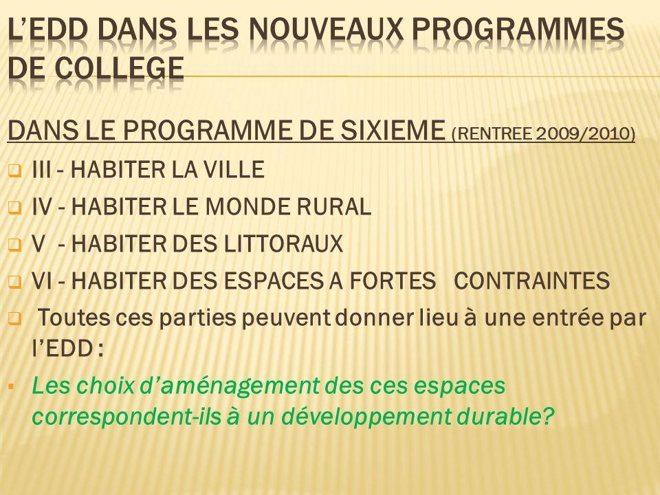 DANS LE PROGRAMME DE SIXIEME (RENTREE 2009/2010) III - HABITER LA VILLE IV - HABITER LE MONDE RURAL V - HABITER DES LITTORAUX VI - HABITER DES ESPACES