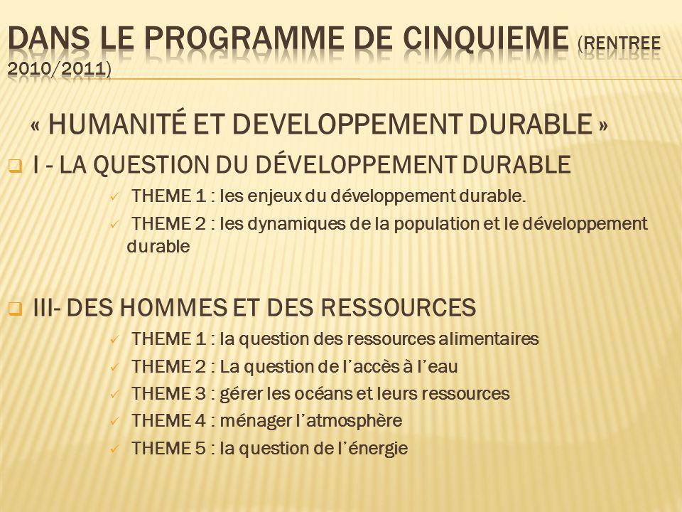 « HUMANITÉ ET DEVELOPPEMENT DURABLE » I - LA QUESTION DU DÉVELOPPEMENT DURABLE THEME 1 : les enjeux du développement durable. THEME 2 : les dynamiques