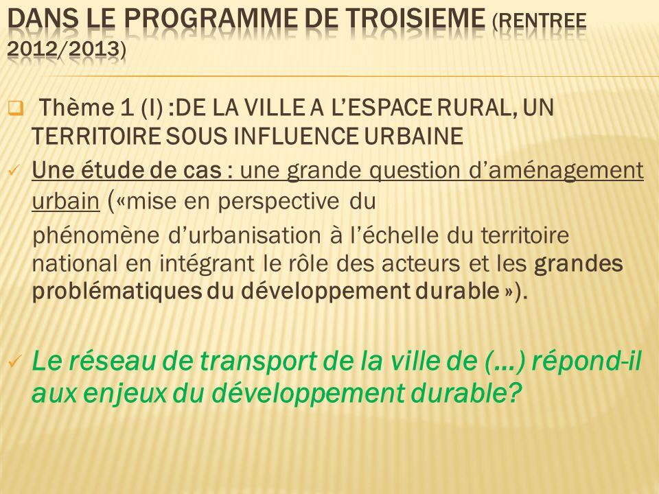Thème 1 (I) :DE LA VILLE A LESPACE RURAL, UN TERRITOIRE SOUS INFLUENCE URBAINE Une étude de cas : une grande question daménagement urbain (« mise en p