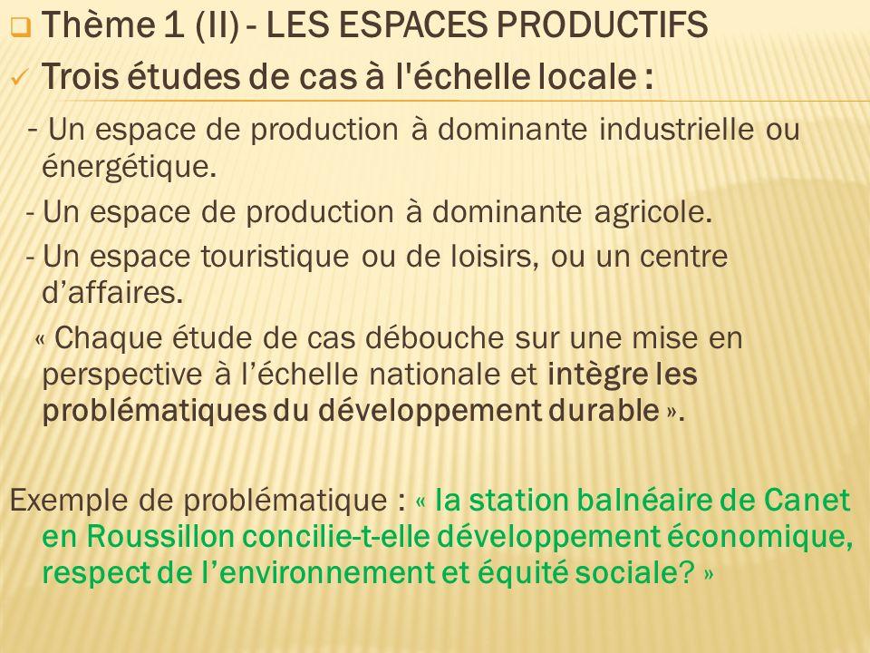 Thème 1 (II) - LES ESPACES PRODUCTIFS Trois études de cas à l'échelle locale : - Un espace de production à dominante industrielle ou énergétique. - Un