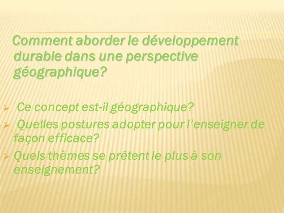 Comment aborder le développement durable dans une perspective géographique? Ce concept est-il géographique? Quelles postures adopter pour lenseigner d