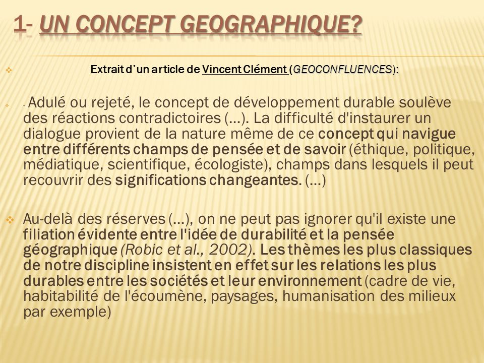 GEOCONFLUENCES): Extrait dun article de Vincent Clément (GEOCONFLUENCES): « Adulé ou rejeté, le concept de développement durable soulève des réactions