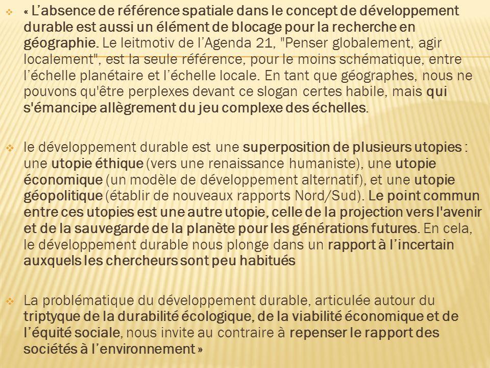« Labsence de référence spatiale dans le concept de développement durable est aussi un élément de blocage pour la recherche en géographie. Le leitmoti
