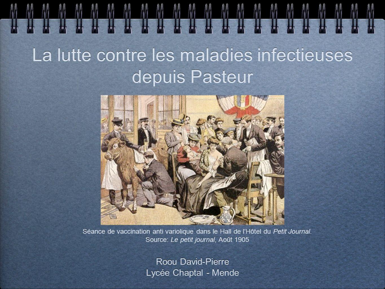 La lutte contre les maladies infectieuses depuis Pasteur Roou David-Pierre Lycée Chaptal - Mende Roou David-Pierre Lycée Chaptal - Mende Séance de vac