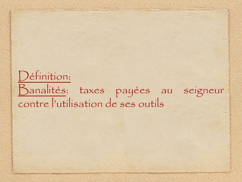 Définition: Banalités: taxes payées au seigneur contre lutilisation de ses outils