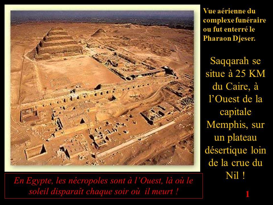 1 Vue aérienne du complexe funéraire ou fut enterré le Pharaon Djeser. Saqqarah se situe à 25 KM du Caire, à lOuest de la capitale Memphis, sur un pla