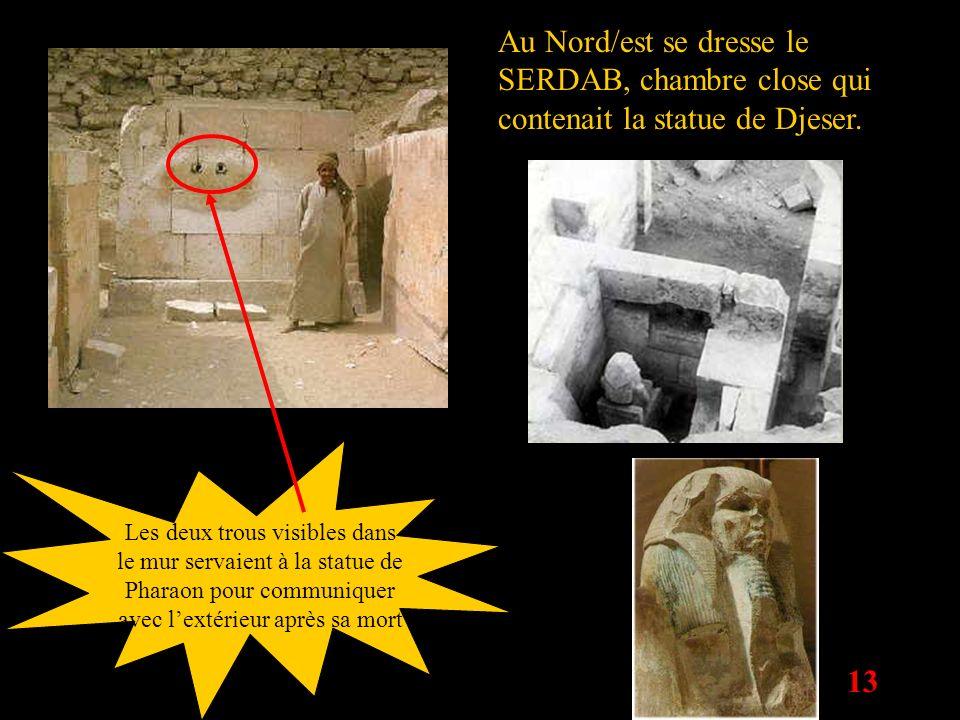 13 Au Nord/est se dresse le SERDAB, chambre close qui contenait la statue de Djeser. Les deux trous visibles dans le mur servaient à la statue de Phar
