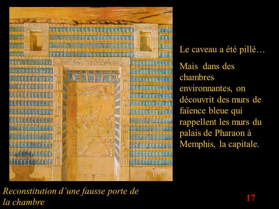 17 Le caveau a été pillé… Mais dans des chambres environnantes, on découvrit des murs de faïence bleue qui rappellent les murs du palais de Pharaon à