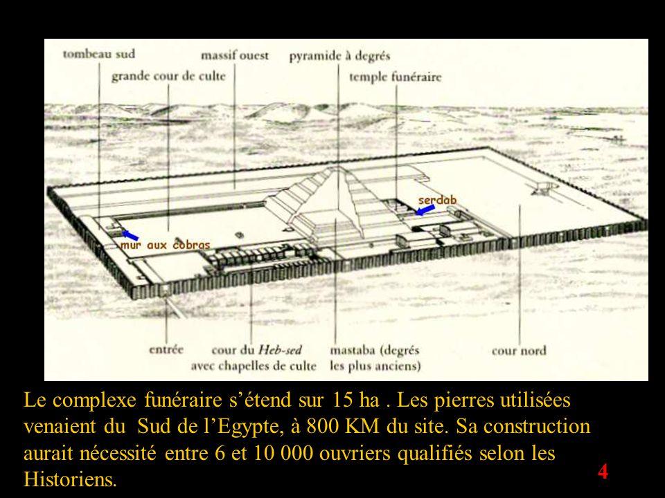 4 Le complexe funéraire sétend sur 15 ha. Les pierres utilisées venaient du Sud de lEgypte, à 800 KM du site. Sa construction aurait nécessité entre 6