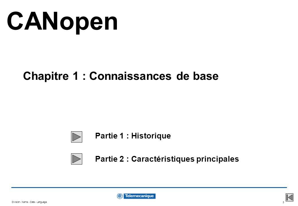 Division - Name - Date - Language 3 Partie 1 : Historique Partie 2 : Caractéristiques principales Chapitre 1 : Connaissances de base CANopen