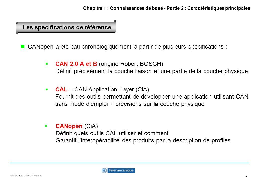 Division - Name - Date - Language 6 CANopen a été bâti chronologiquement à partir de plusieurs spécifications : CAN 2.0 A et B (origine Robert BOSCH)