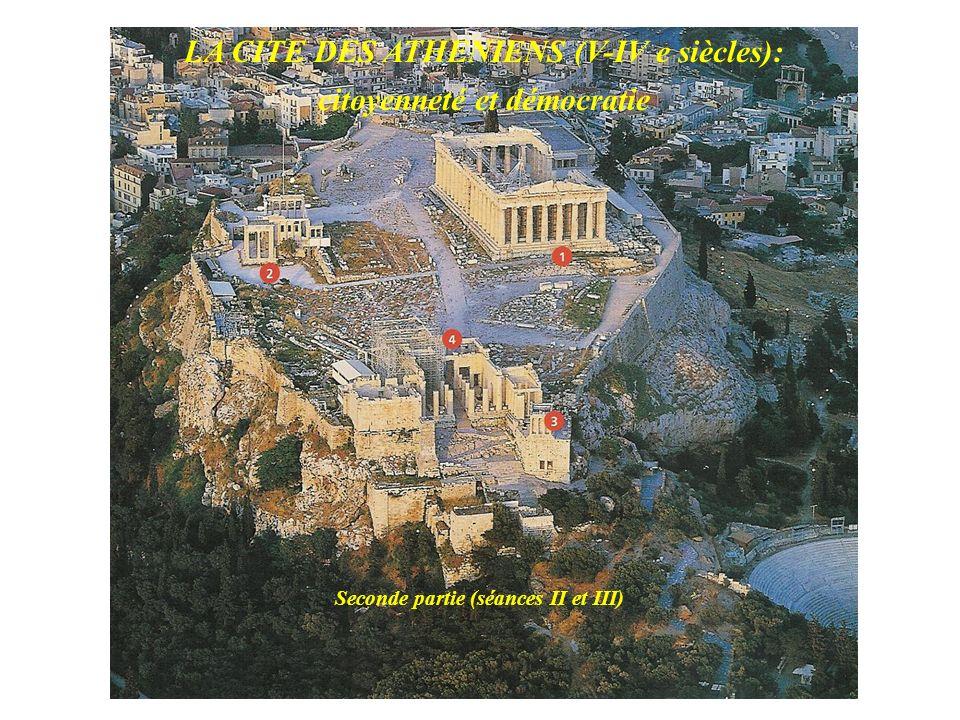 LA CITE DES ATHENIENS (V-IV e siècles): citoyenneté et démocratie Seconde partie (séances II et III)