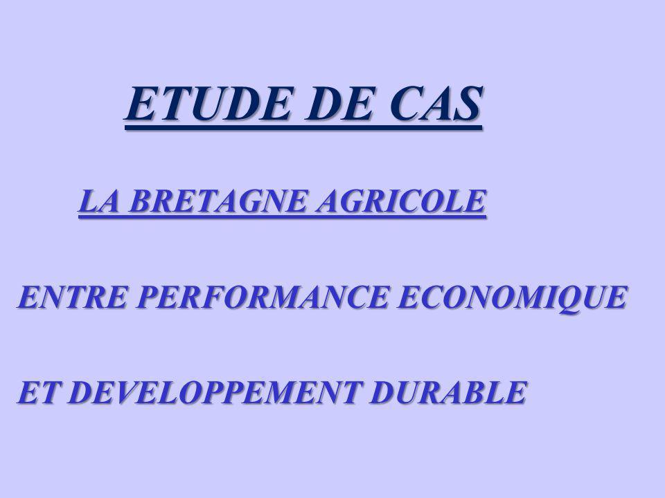 ETUDE DE CAS LA BRETAGNE AGRICOLE ENTRE PERFORMANCE ECONOMIQUE ET DEVELOPPEMENT DURABLE