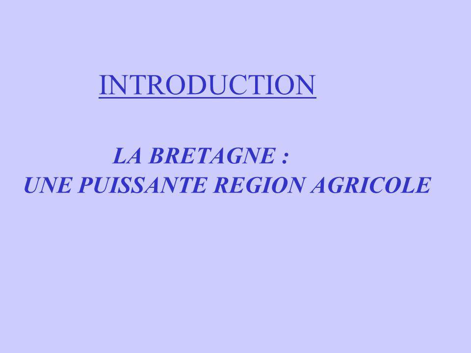 INTRODUCTION LA BRETAGNE : UNE PUISSANTE REGION AGRICOLE