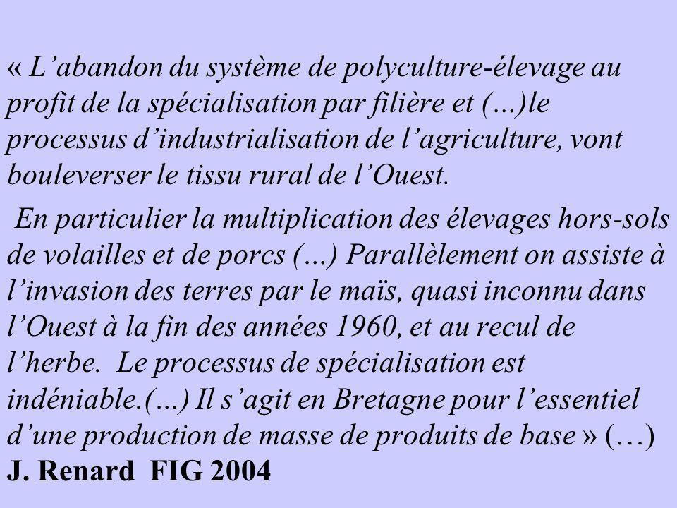 « Labandon du système de polyculture-élevage au profit de la spécialisation par filière et (…)le processus dindustrialisation de lagriculture, vont bo