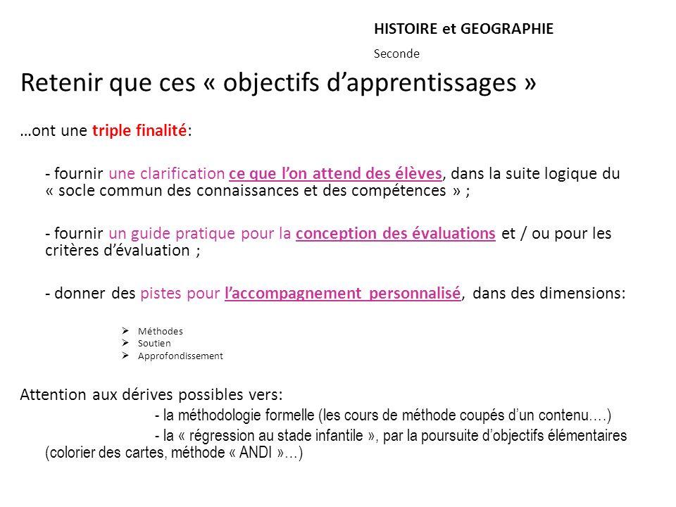 HISTOIRE et GEOGRAPHIE Retenir que ces « objectifs dapprentissages » …ont une triple finalité: - fournir une clarification ce que lon attend des élève