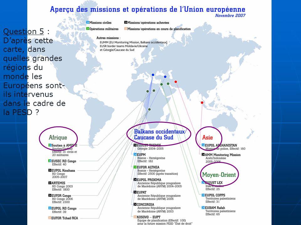 Question 5 : Daprès cette carte, dans quelles grandes régions du monde les Européens sont- ils intervenus dans le cadre de la PESD ?