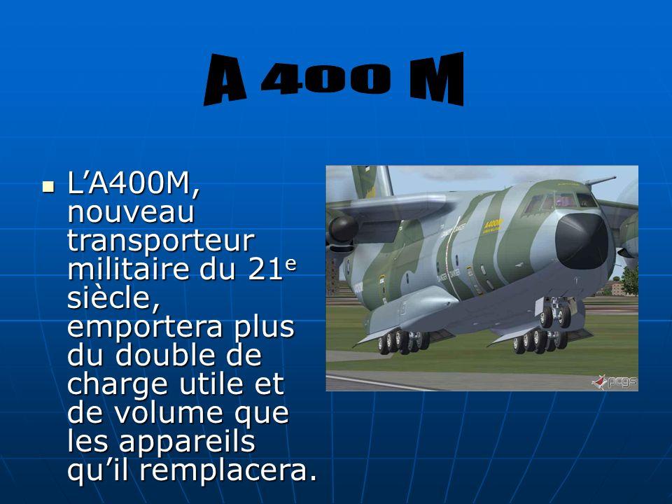 LA400M, nouveau transporteur militaire du 21 e siècle, emportera plus du double de charge utile et de volume que les appareils quil remplacera. LA400M