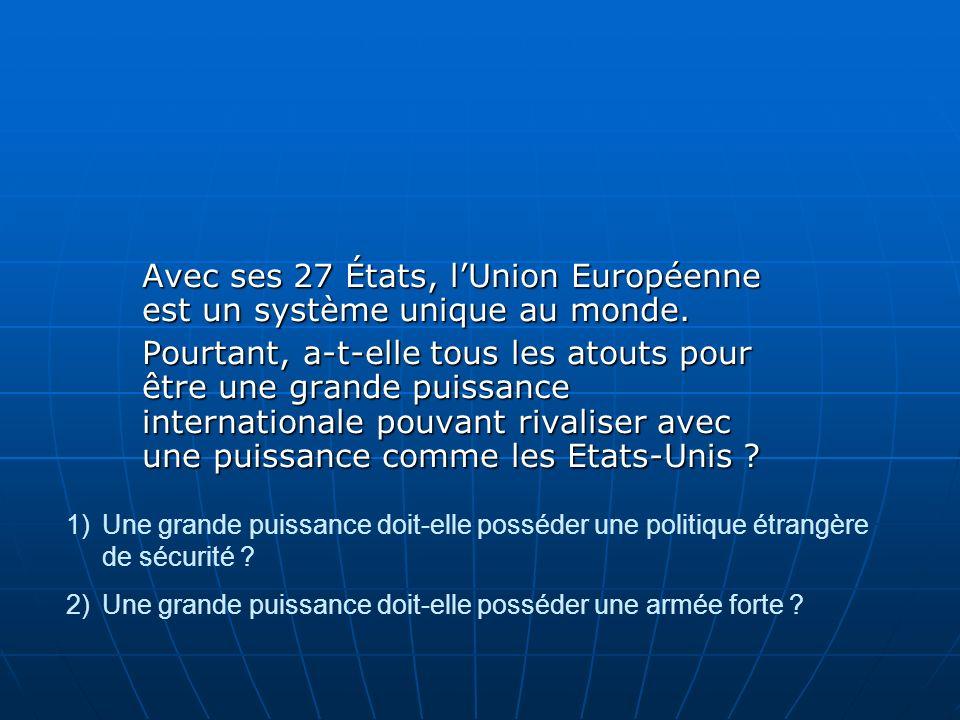 Avec ses 27 États, lUnion Européenne est un système unique au monde. Pourtant, a-t-elle tous les atouts pour être une grande puissance internationale