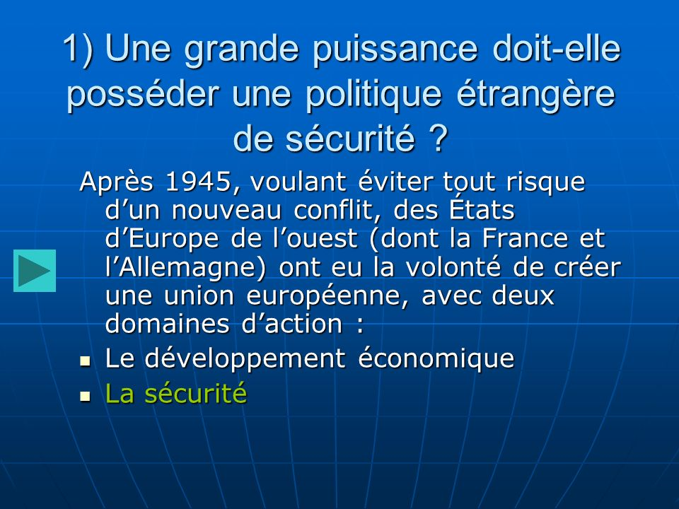 Question 1 : En dehors de laction économique, quel était lautre domaine daction à lorigine de la création dune union européenne, après 1945 .