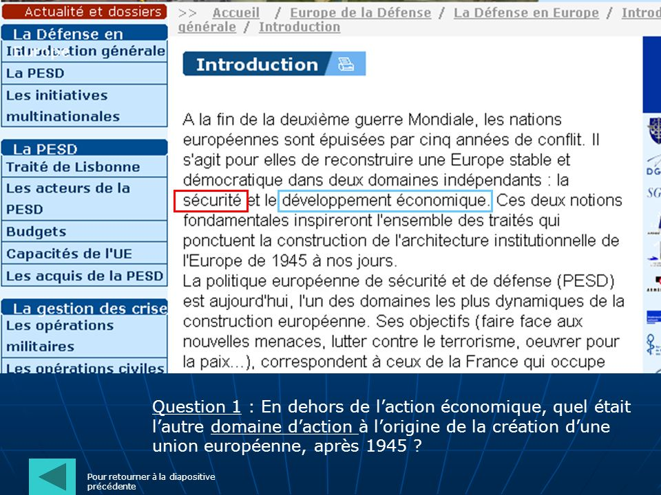 Question 1 : En dehors de laction économique, quel était lautre domaine daction à lorigine de la création dune union européenne, après 1945 ? Pour ret