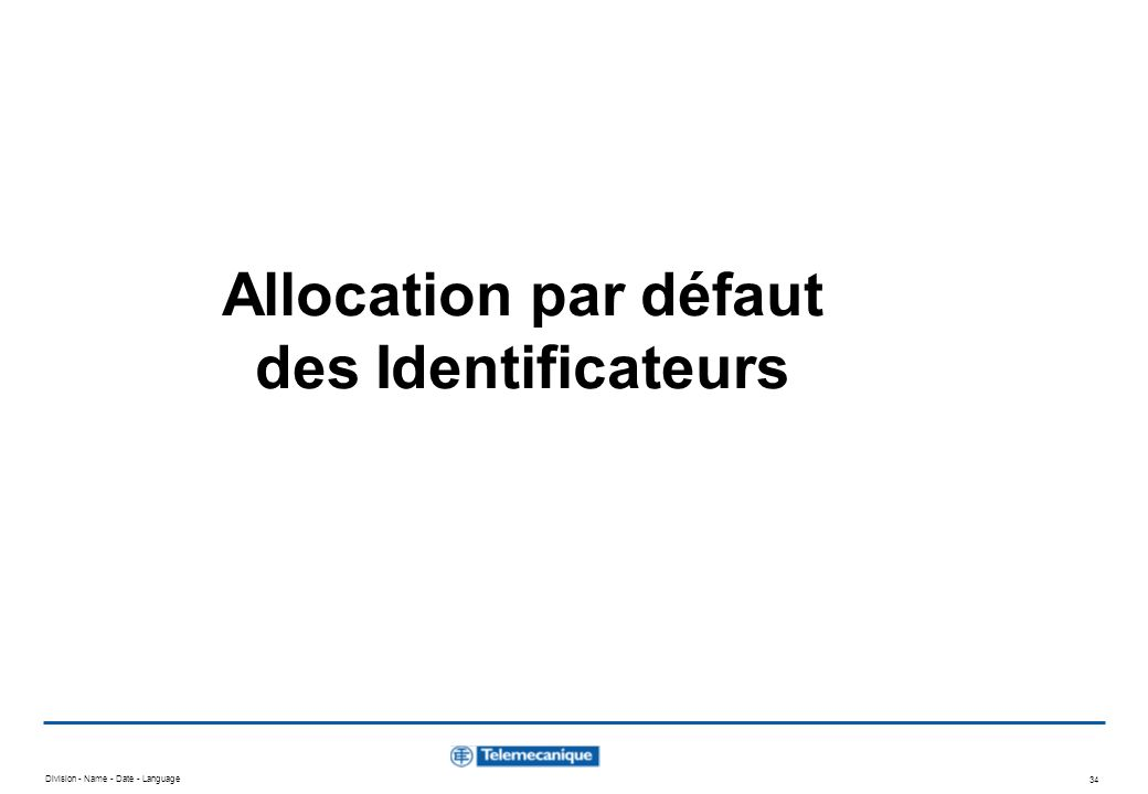 Division - Name - Date - Language 34 Allocation par défaut des Identificateurs