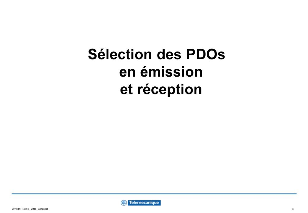 Division - Name - Date - Language 6 Sélection des PDOs en émission et réception